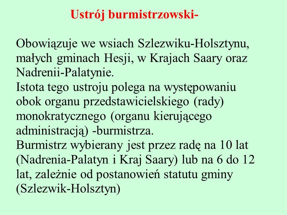 Ustrój burmistrzowski- Obowiązuje we wsiach Szlezwiku-Holsztynu, małych gminach Hesji, w Krajach Saary oraz Nadrenii-Palatynie.