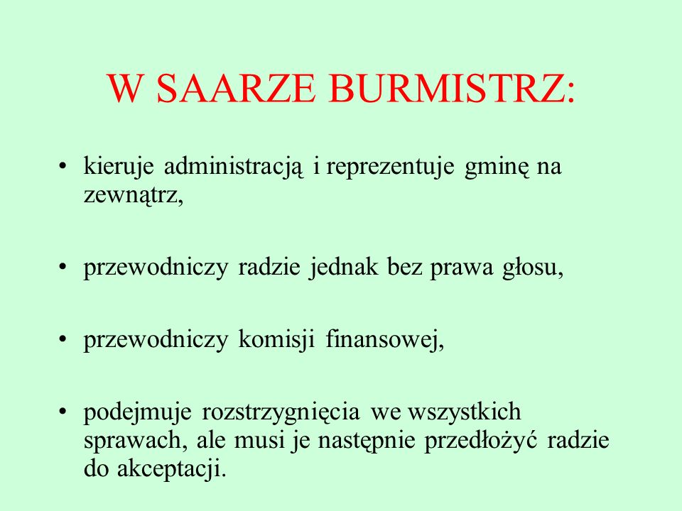 W SAARZE BURMISTRZ: kieruje administracją i reprezentuje gminę na zewnątrz, przewodniczy radzie jednak bez prawa głosu,