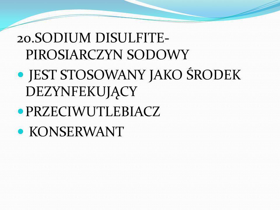 20.SODIUM DISULFITE-PIROSIARCZYN SODOWY