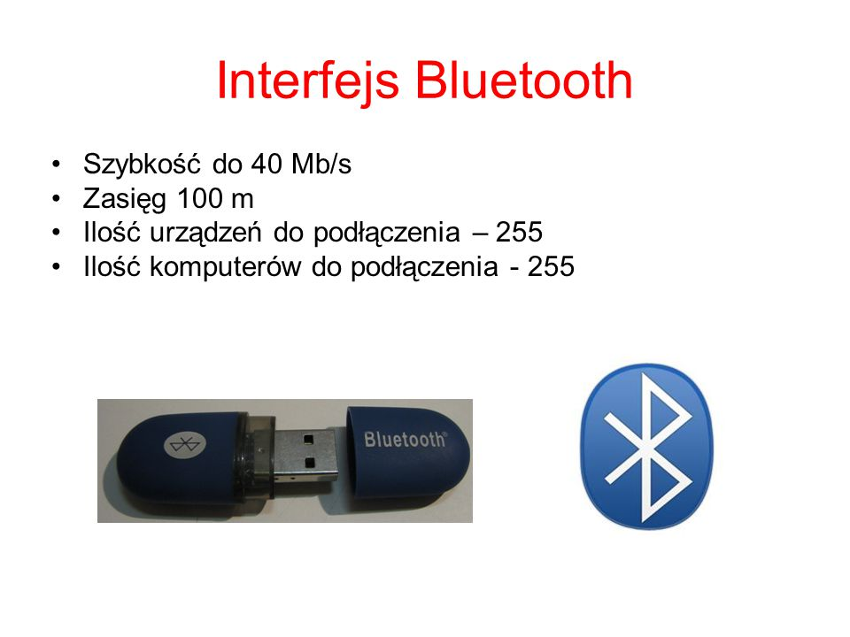 Interfejs Bluetooth Szybkość do 40 Mb/s Zasięg 100 m
