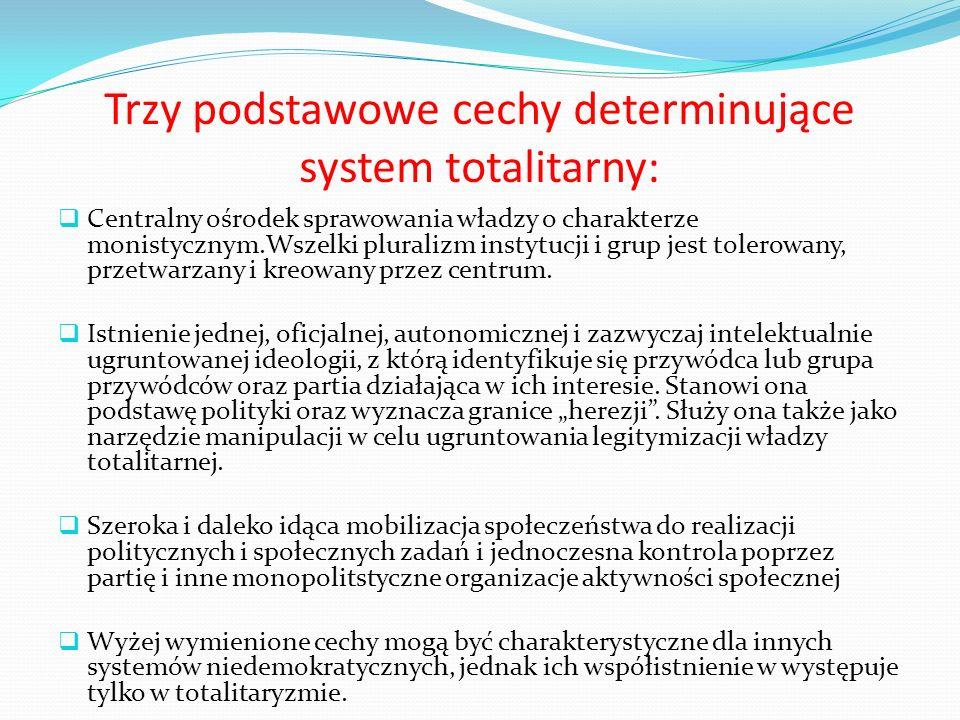 Trzy podstawowe cechy determinujące system totalitarny: