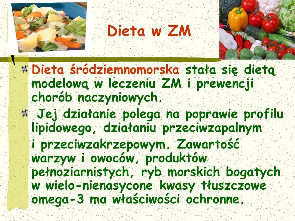 Dieta w ZM Dieta śródziemnomorska stała się dietą modelową w leczeniu ZM i prewencji chorób naczyniowych.