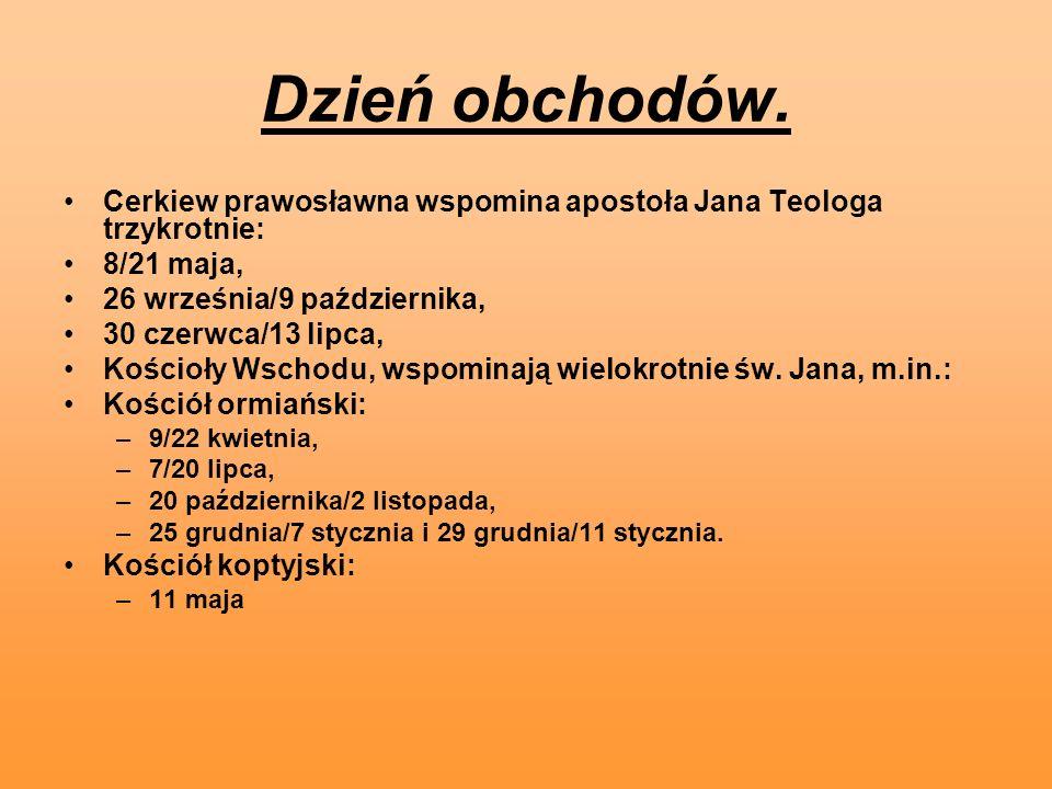 Dzień obchodów. Cerkiew prawosławna wspomina apostoła Jana Teologa trzykrotnie: 8/21 maja, 26 września/9 października,