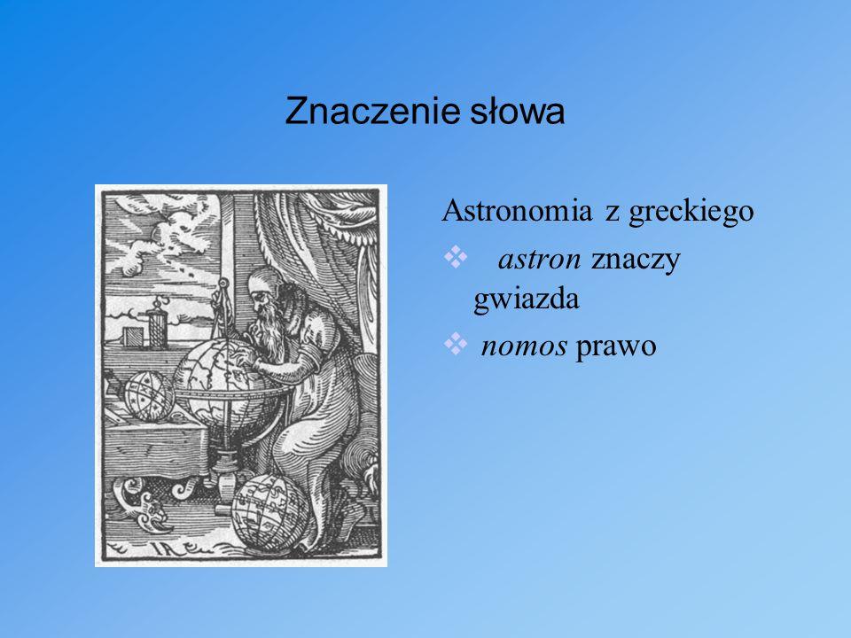 Znaczenie słowa Astronomia z greckiego astron znaczy gwiazda