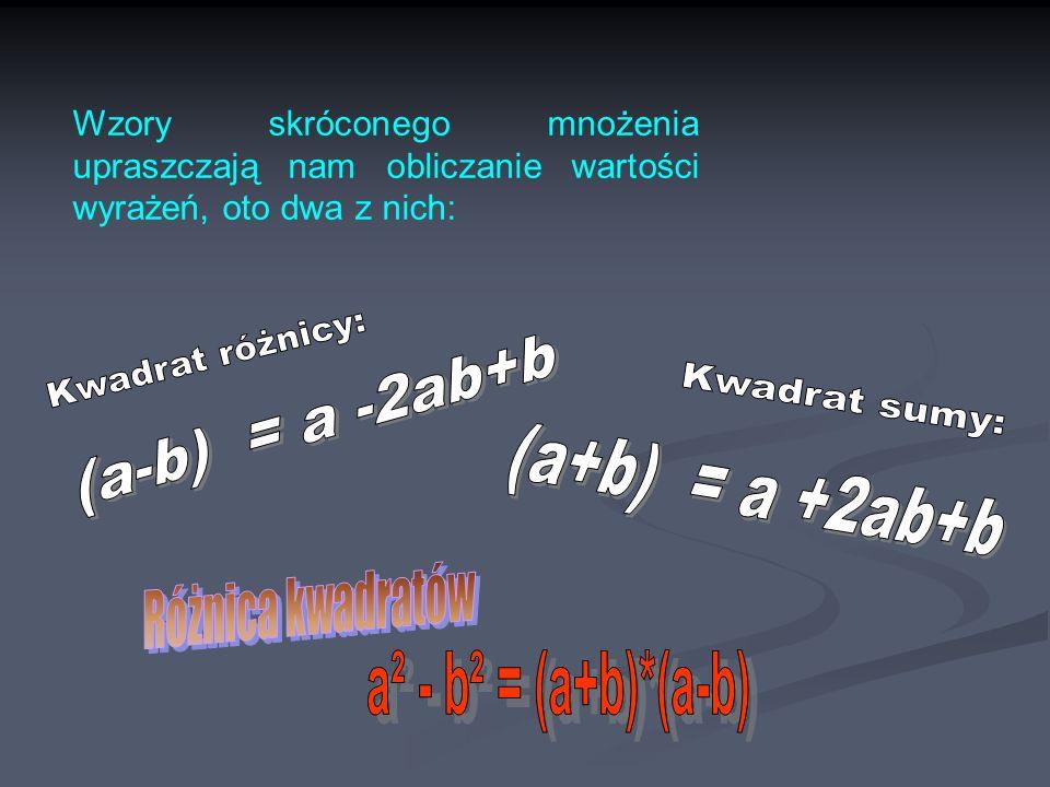 Kwadrat różnicy: (a-b) = a -2ab+b Kwadrat sumy: (a+b) = a +2ab+b