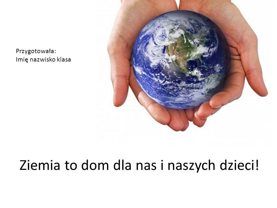 Ziemia to dom dla nas i naszych dzieci!