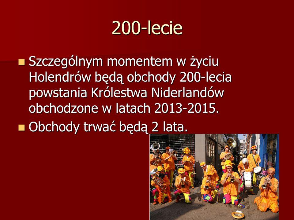 200-lecieSzczególnym momentem w życiu Holendrów będą obchody 200-lecia powstania Królestwa Niderlandów obchodzone w latach 2013-2015.