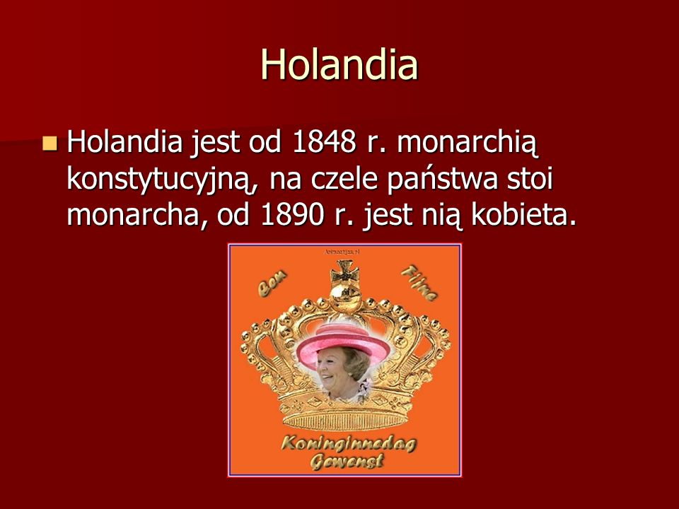 HolandiaHolandia jest od 1848 r.