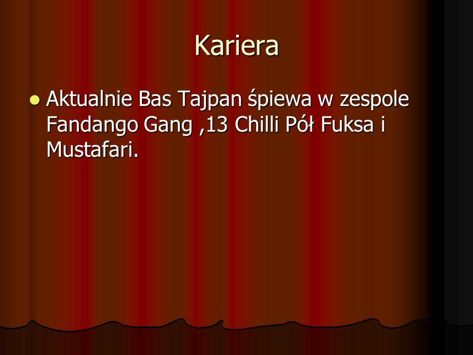 Kariera Aktualnie Bas Tajpan śpiewa w zespole Fandango Gang ,13 Chilli Pół Fuksa i Mustafari.