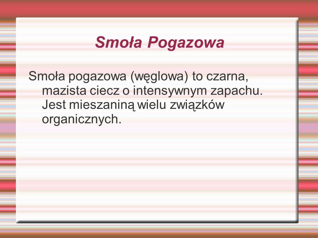 Smoła Pogazowa Smoła pogazowa (węglowa) to czarna, mazista ciecz o intensywnym zapachu.