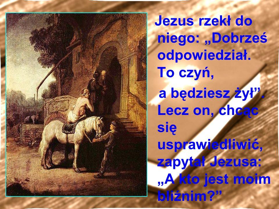 """Jezus rzekł do niego: """"Dobrześ odpowiedział. To czyń,"""