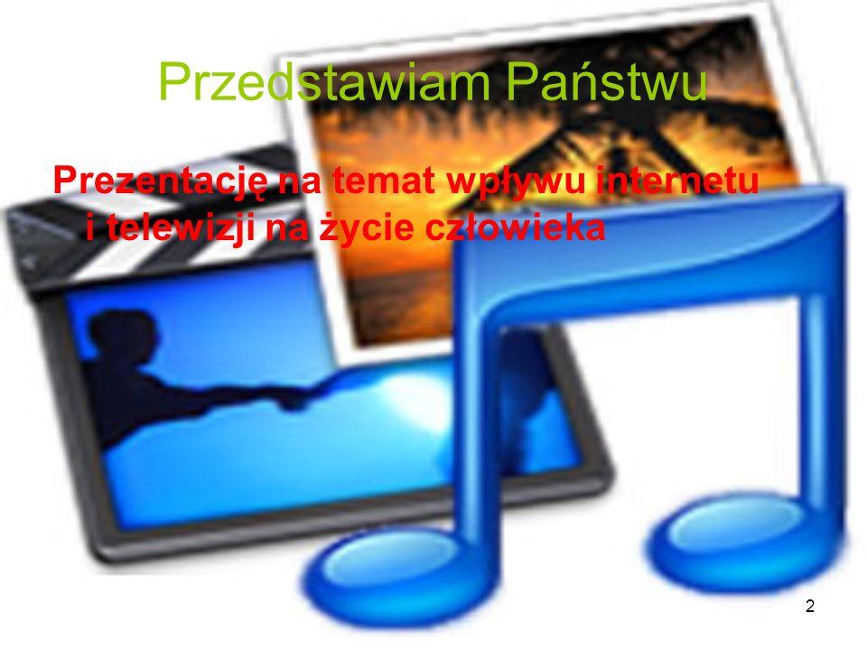 Przedstawiam Państwu Prezentację na temat wpływu internetu i telewizji na życie człowieka