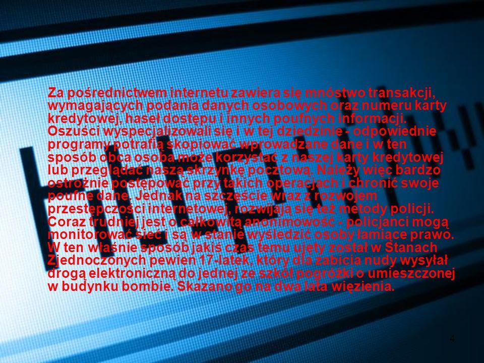 Za pośrednictwem internetu zawiera się mnóstwo transakcji, wymagających podania danych osobowych oraz numeru karty kredytowej, haseł dostępu i innych poufnych informacji.
