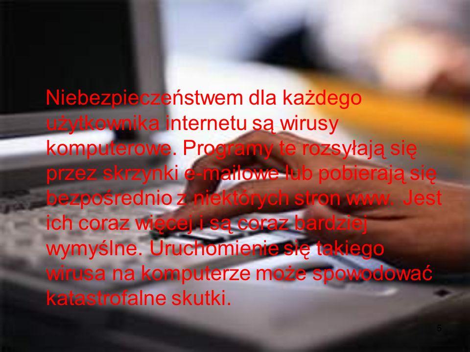 Niebezpieczeństwem dla każdego użytkownika internetu są wirusy komputerowe.