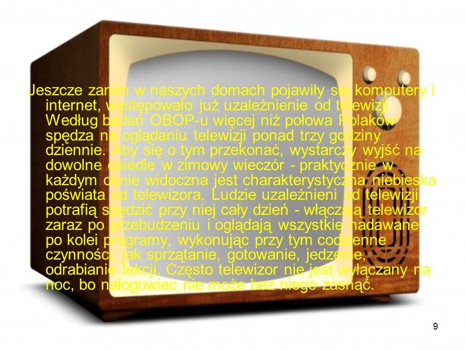 Jeszcze zanim w naszych domach pojawiły się komputery i internet, występowało już uzależnienie od telewizji.