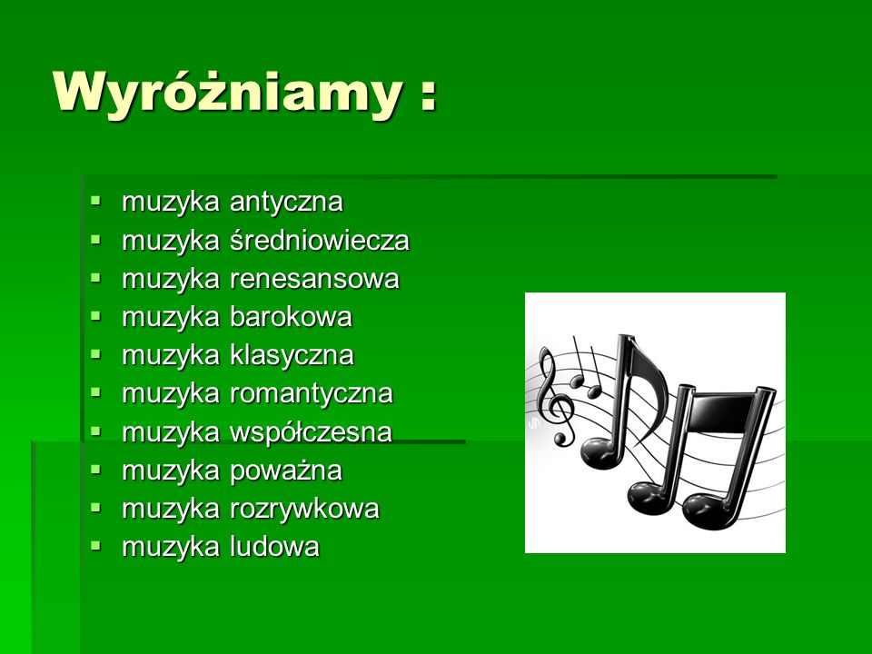Wyróżniamy : muzyka antyczna muzyka średniowiecza muzyka renesansowa