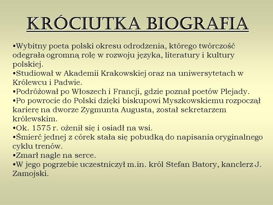 Króciutka biografia Wybitny poeta polski okresu odrodzenia, którego twórczość odegrała ogromną rolę w rozwoju języka, literatury i kultury polskiej.