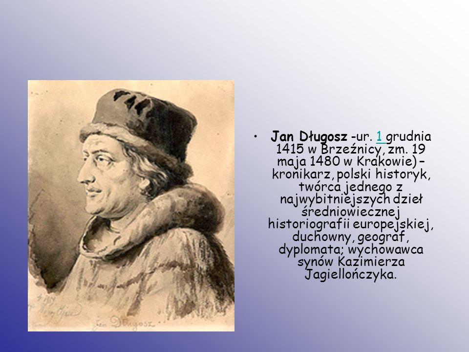 Jan Długosz -ur. 1 grudnia 1415 w Brzeźnicy, zm