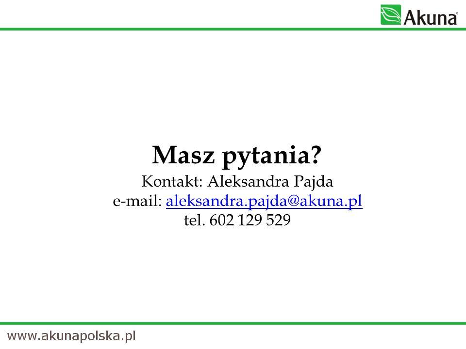 Masz pytania Kontakt: Aleksandra Pajda e-mail: aleksandra.pajda@akuna.pl tel. 602 129 529