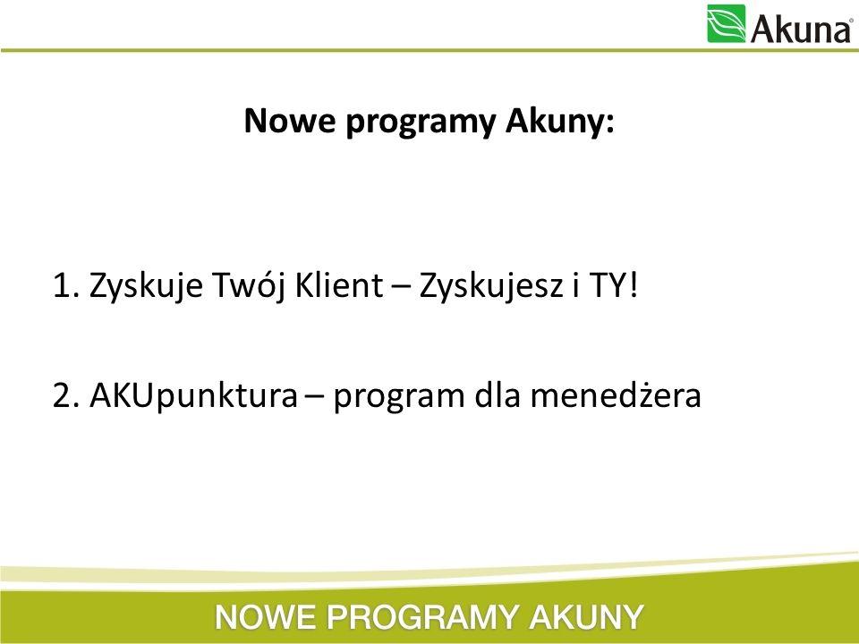 Nowe programy Akuny: 1. Zyskuje Twój Klient – Zyskujesz i TY. 2