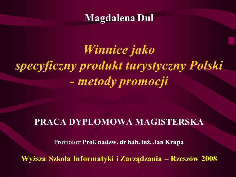 Magdalena Dul Winnice jako specyficzny produkt turystyczny Polski - metody promocji PRACA DYPLOMOWA MAGISTERSKA Promotor: Prof.