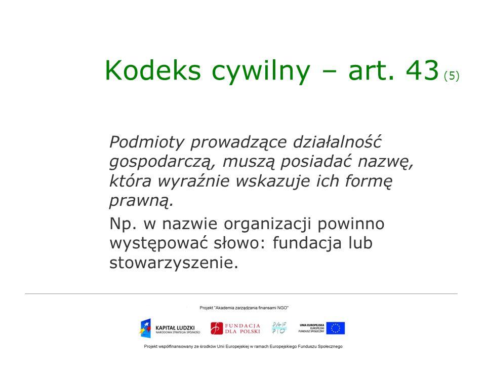 Kodeks cywilny – art. 43 (5)Podmioty prowadzące działalność gospodarczą, muszą posiadać nazwę, która wyraźnie wskazuje ich formę prawną.