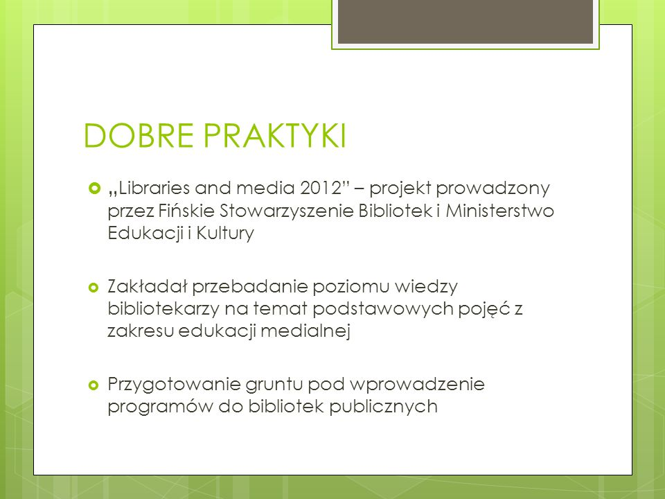 """DOBRE PRAKTYKI """"Libraries and media 2012 – projekt prowadzony przez Fińskie Stowarzyszenie Bibliotek i Ministerstwo Edukacji i Kultury."""