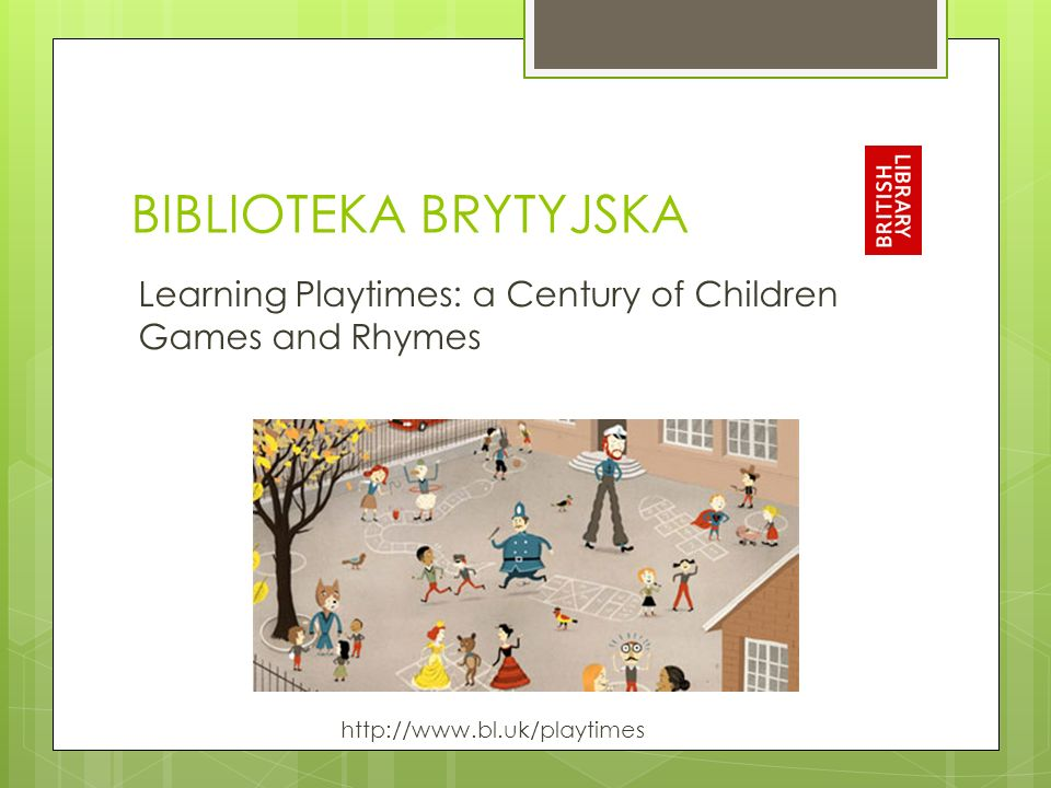 BIBLIOTEKA BRYTYJSKA Learning Playtimes: a Century of Children Games and Rhymes.