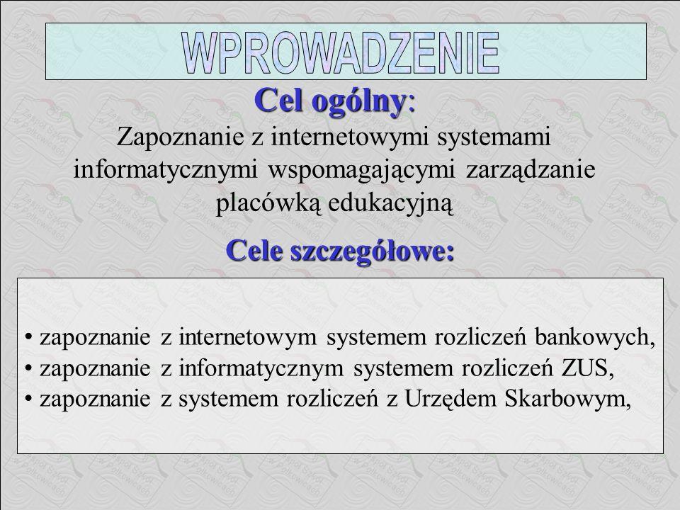 WPROWADZENIE Cel ogólny: Zapoznanie z internetowymi systemami informatycznymi wspomagającymi zarządzanie placówką edukacyjną.