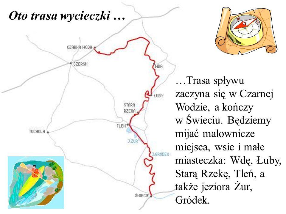 Oto trasa wycieczki ……Trasa spływu zaczyna się w Czarnej Wodzie, a kończy.