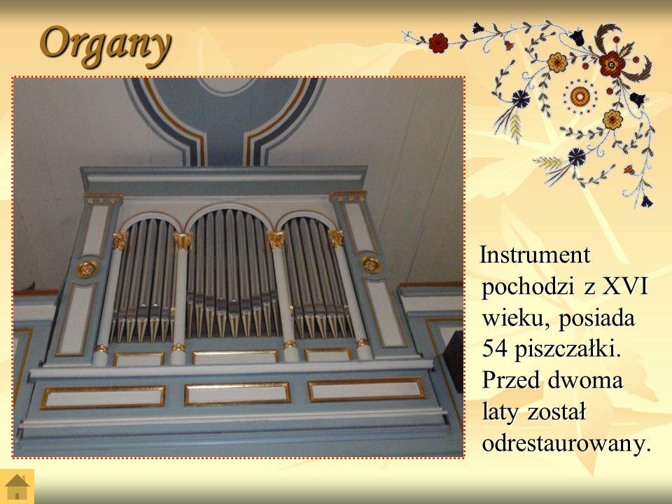 Organy Instrument pochodzi z XVI wieku, posiada 54 piszczałki.