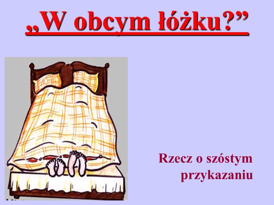 """""""W obcym łóżku Rzecz o szóstym przykazaniu"""