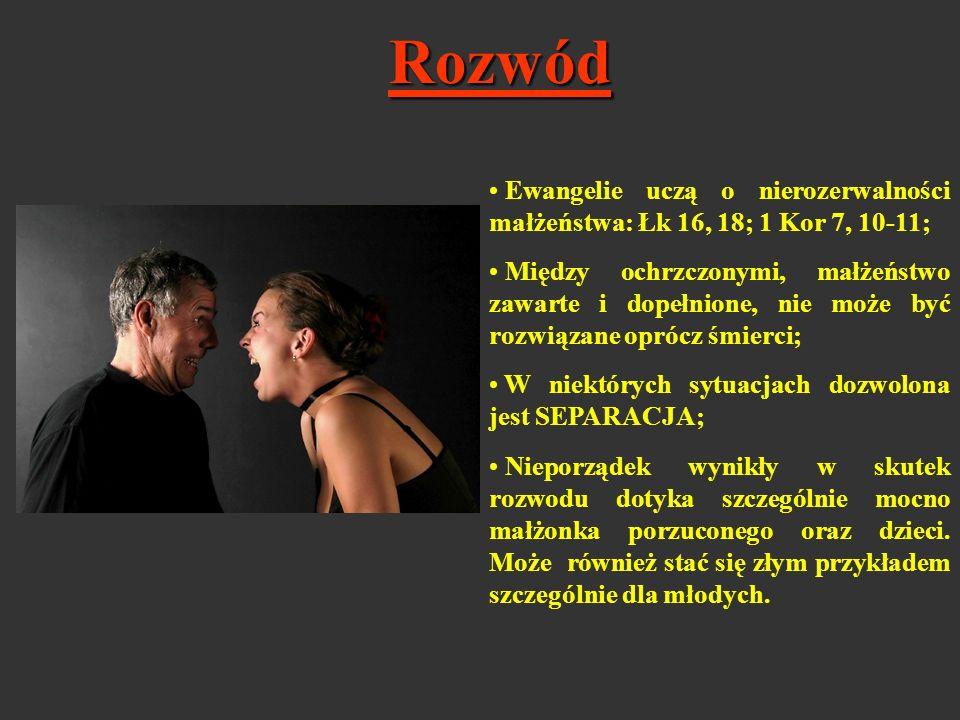 Rozwód Ewangelie uczą o nierozerwalności małżeństwa: Łk 16, 18; 1 Kor 7, 10-11;