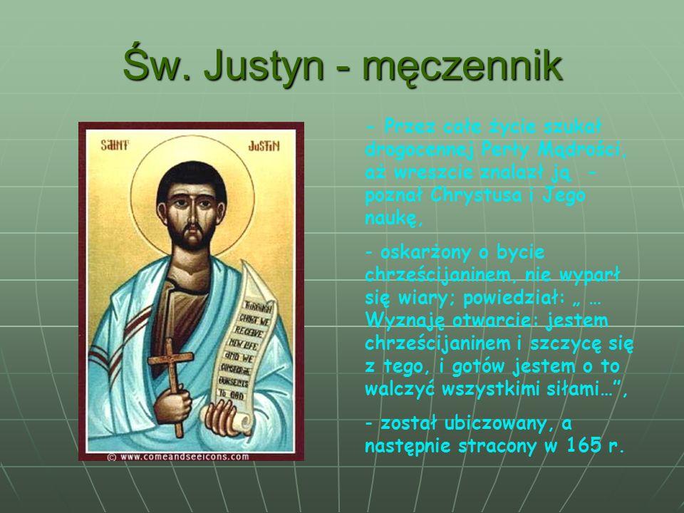 Św. Justyn - męczennik- Przez całe życie szukał drogocennej Perły Mądrości, aż wreszcie znalazł ją - poznał Chrystusa i Jego naukę,