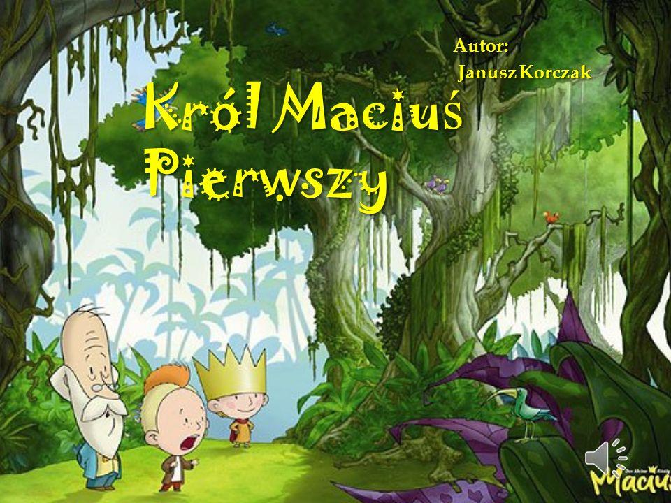 Autor: Janusz Korczak Król Maciuś Pierwszy