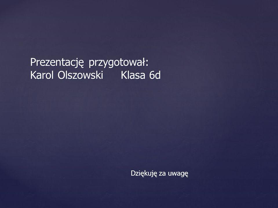 Prezentację przygotował: Karol Olszowski Klasa 6d