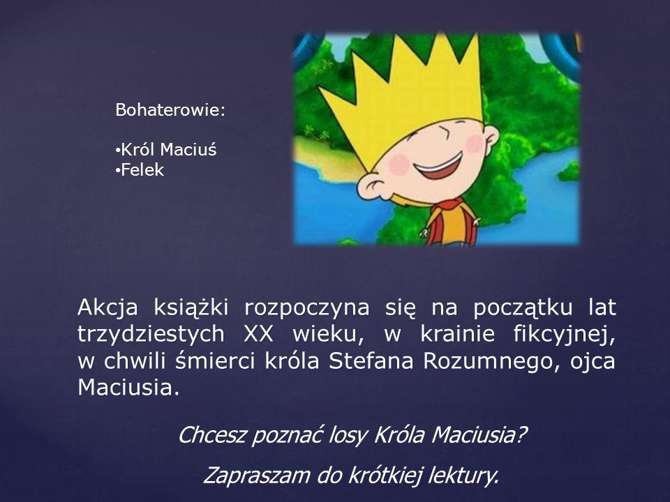 Chcesz poznać losy Króla Maciusia Zapraszam do krótkiej lektury.