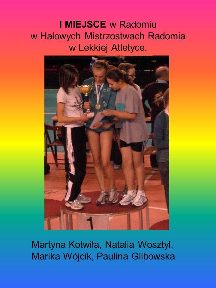 I MIEJSCE w Radomiu w Halowych Mistrzostwach Radomia w Lekkiej Atletyce.