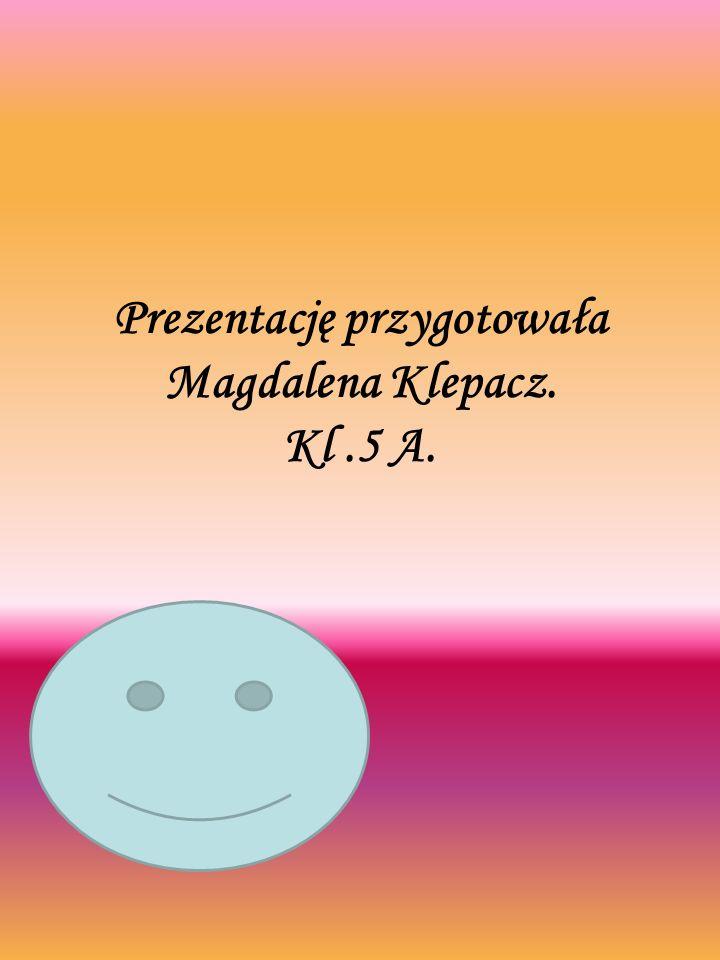 Prezentację przygotowała Magdalena Klepacz. Kl .5 A.