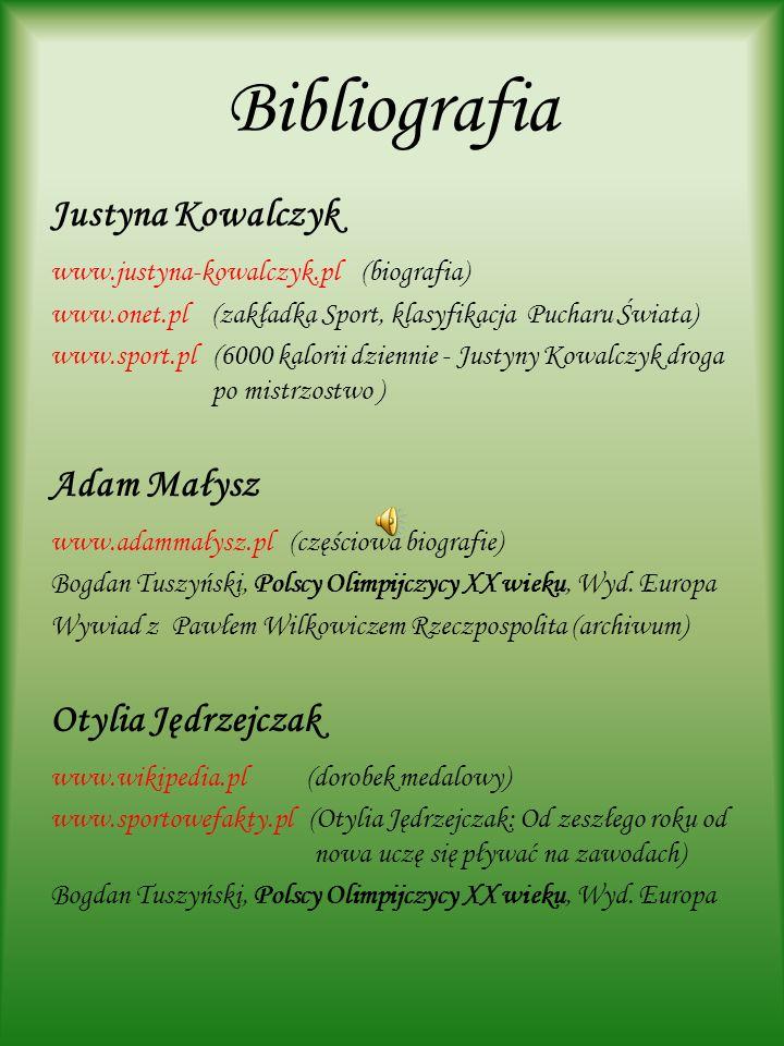 Bibliografia Justyna Kowalczyk Adam Małysz Otylia Jędrzejczak