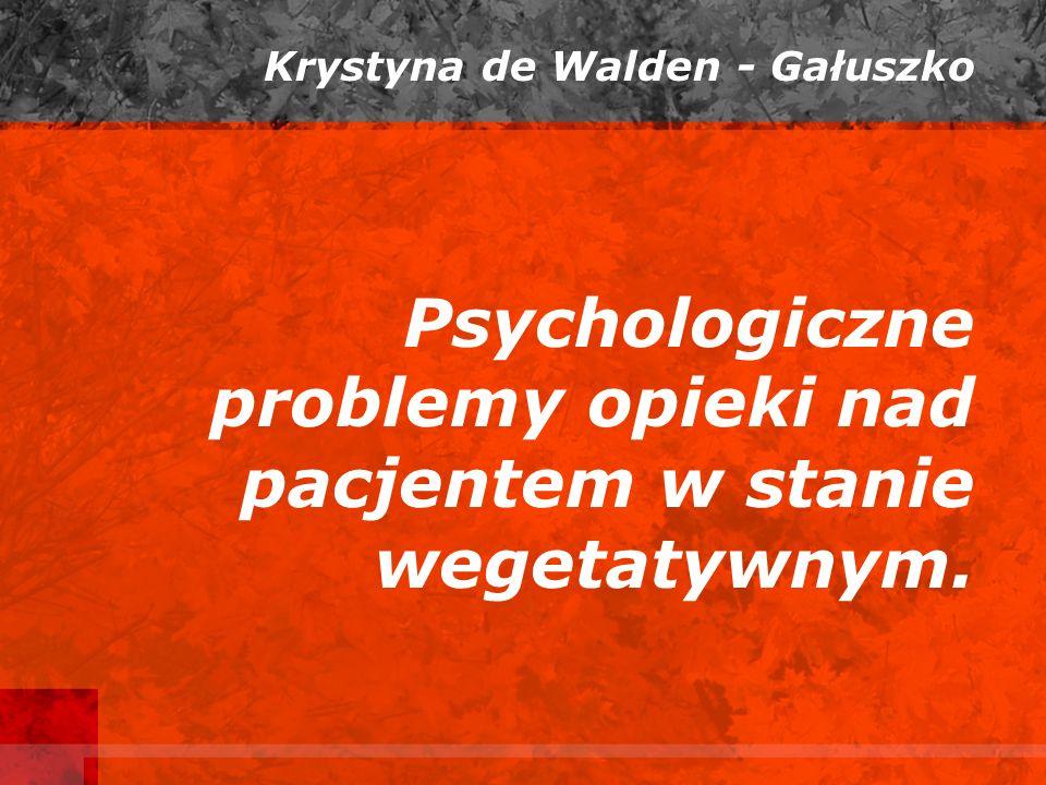 Psychologiczne problemy opieki nad pacjentem w stanie wegetatywnym.