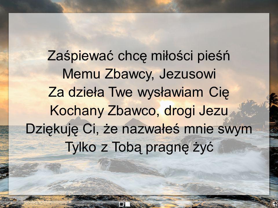 Zaśpiewać chcę miłości pieśń Memu Zbawcy, Jezusowi