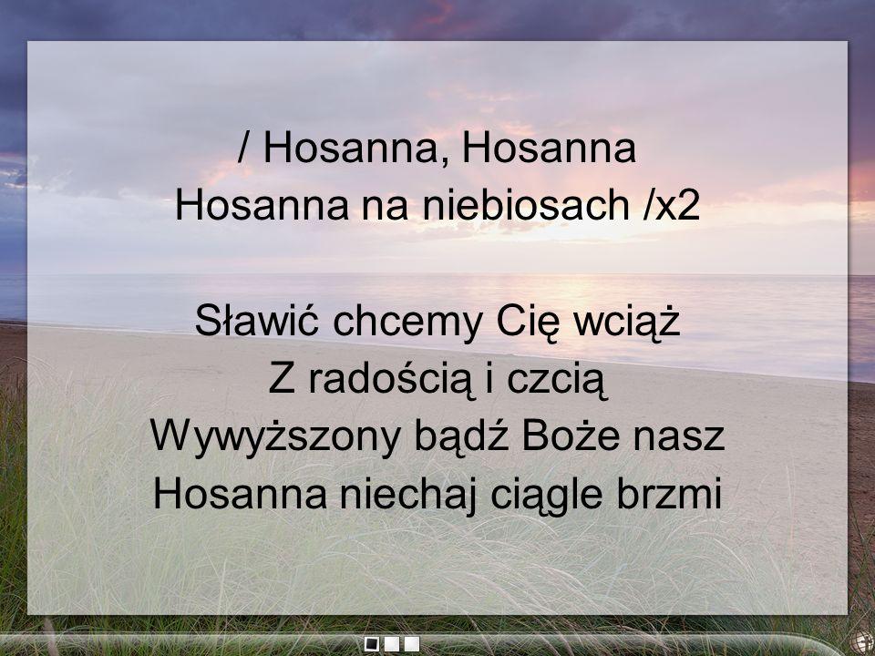 Hosanna na niebiosach /x2 Sławić chcemy Cię wciąż Z radością i czcią