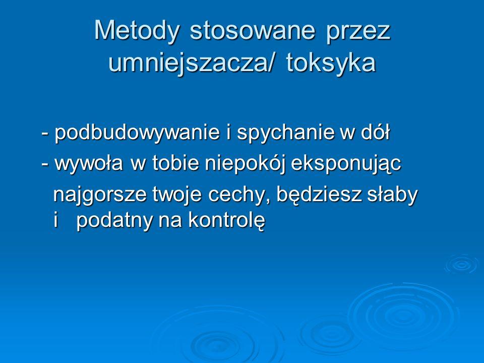 Metody stosowane przez umniejszacza/ toksyka