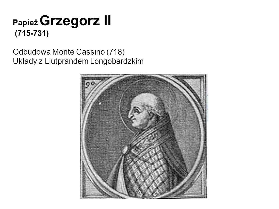 Papież Grzegorz II (715-731) Odbudowa Monte Cassino (718) Układy z Liutprandem Longobardzkim