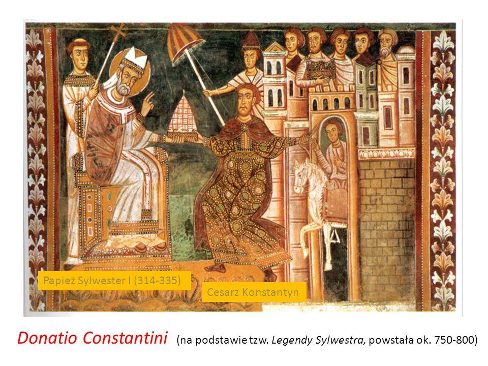 Papież Sylwester I (314-335)Cesarz Konstantyn.Donatio Constantini (na podstawie tzw.