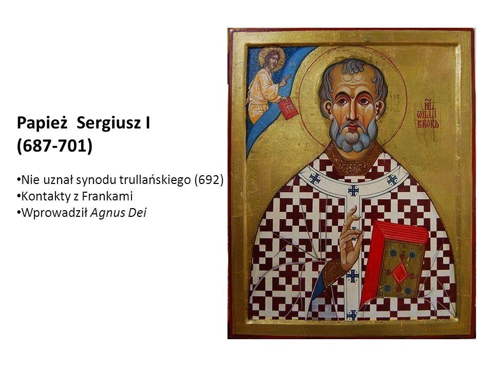 Papież Sergiusz I (687-701) Nie uznał synodu trullańskiego (692)