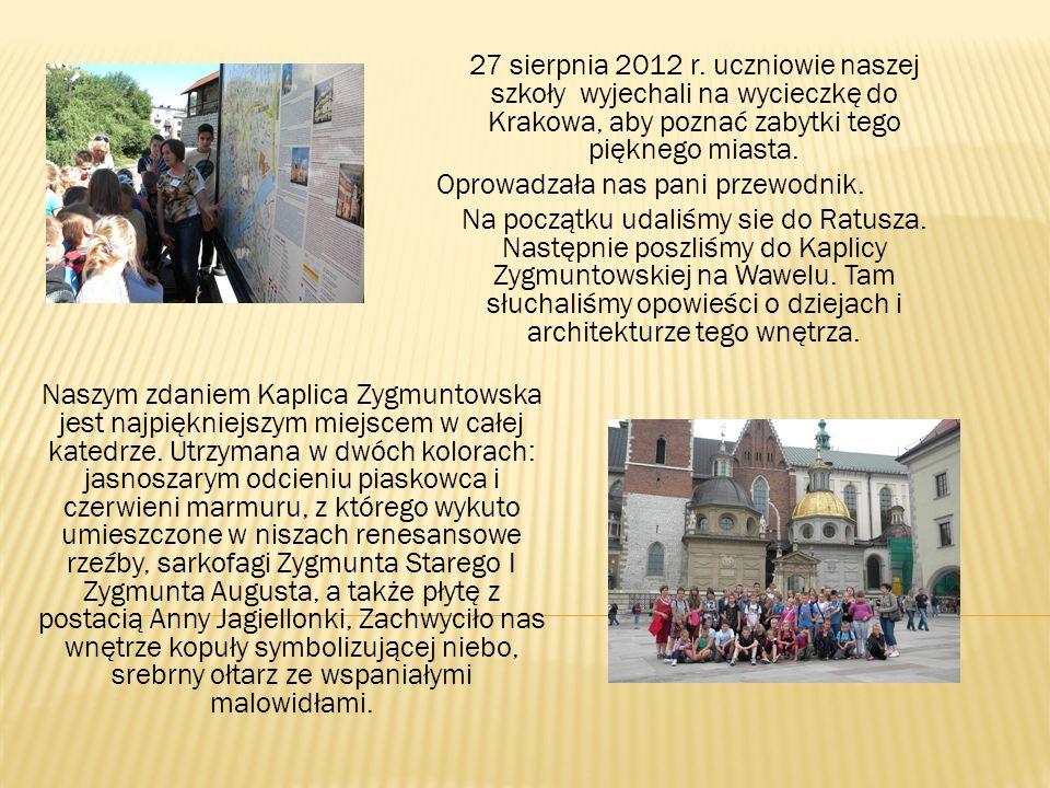 27 sierpnia 2012 r. uczniowie naszej szkoły wyjechali na wycieczkę do Krakowa, aby poznać zabytki tego pięknego miasta.
