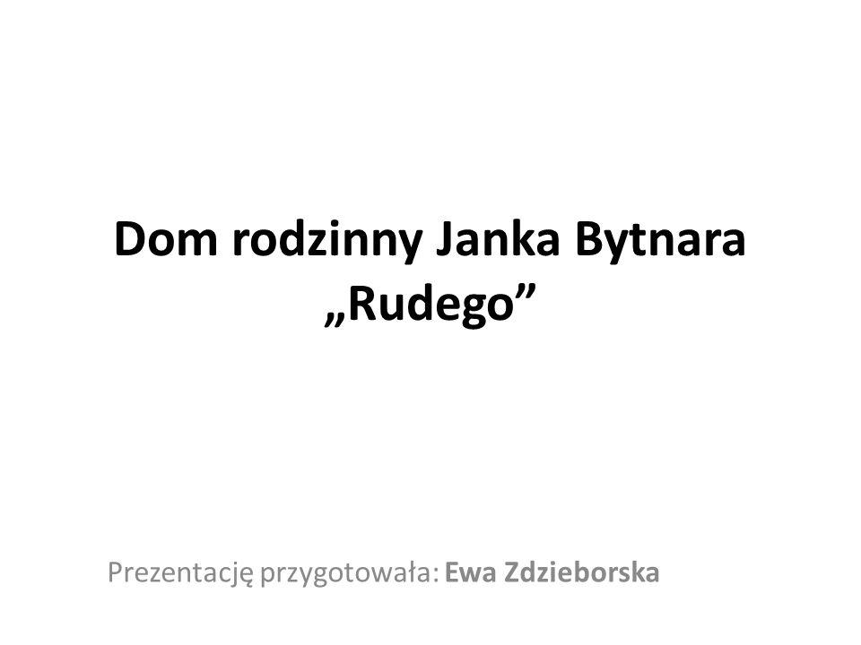 "Dom rodzinny Janka Bytnara ""Rudego"