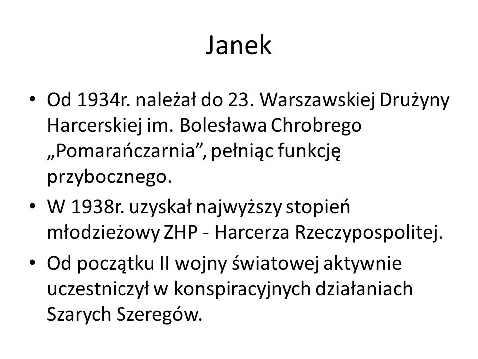 """Janek Od 1934r. należał do 23. Warszawskiej Drużyny Harcerskiej im. Bolesława Chrobrego """"Pomarańczarnia , pełniąc funkcję przybocznego."""